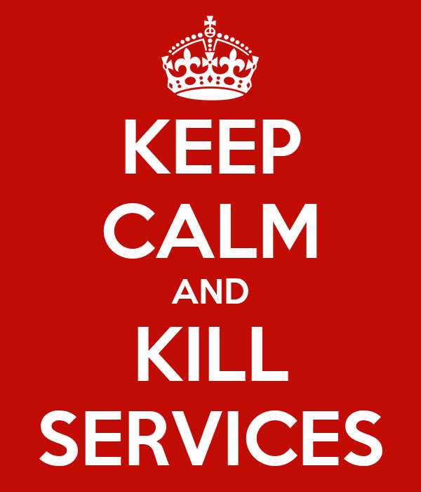KEEP CALM AND KILL SERVICES