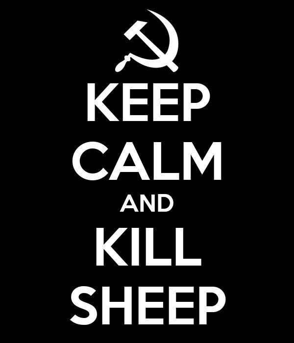 KEEP CALM AND KILL SHEEP
