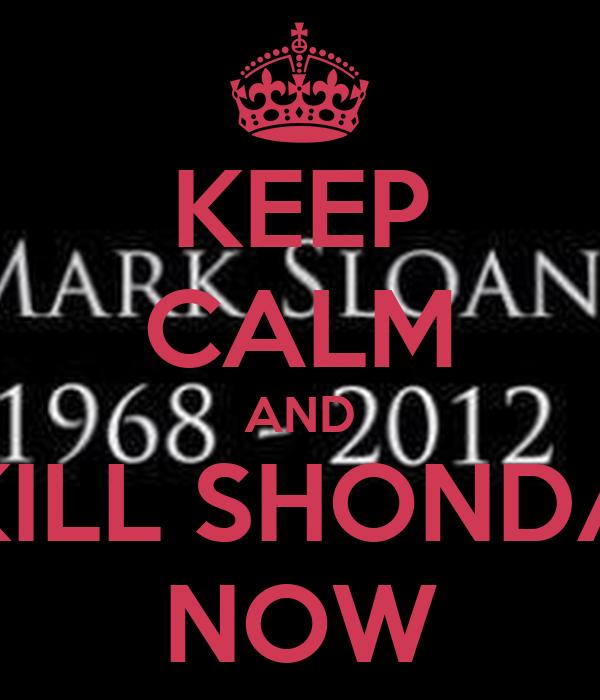 KEEP CALM AND KILL SHONDA NOW