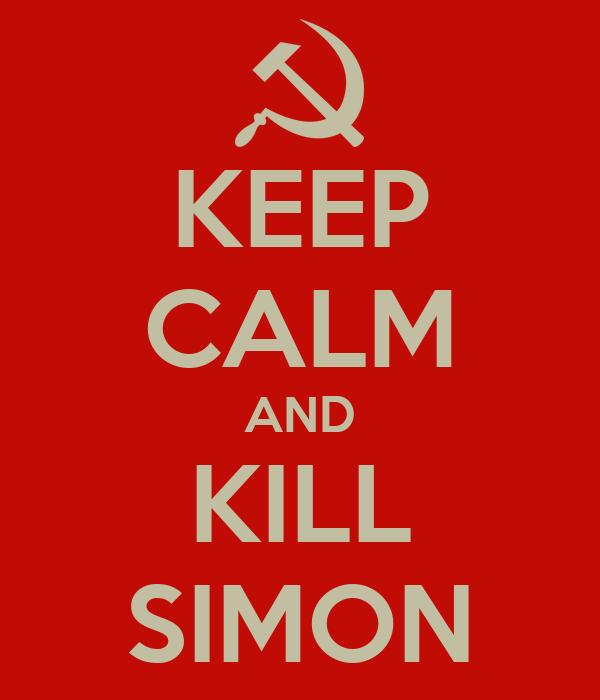 KEEP CALM AND KILL SIMON