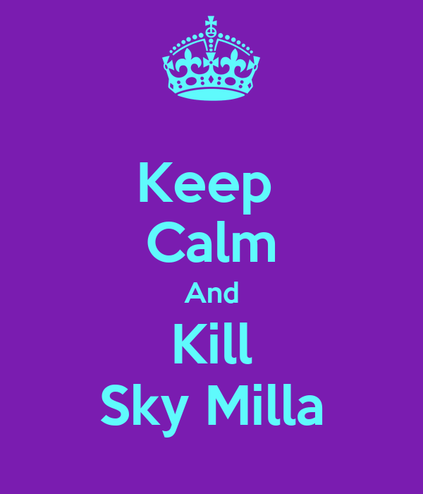 Keep  Calm And Kill Sky Milla