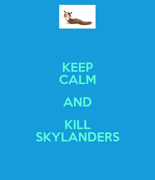 KEEP CALM AND KILL SKYLANDERS