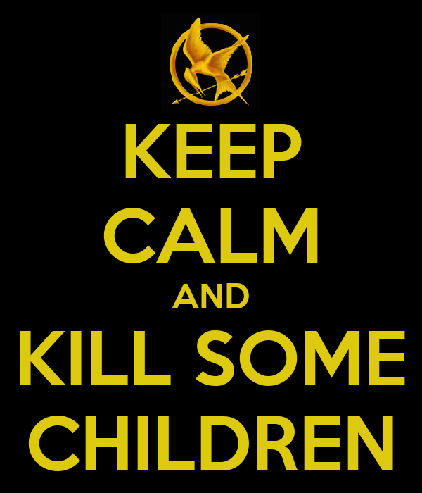 KEEP CALM AND KILL SOME CHILDREN