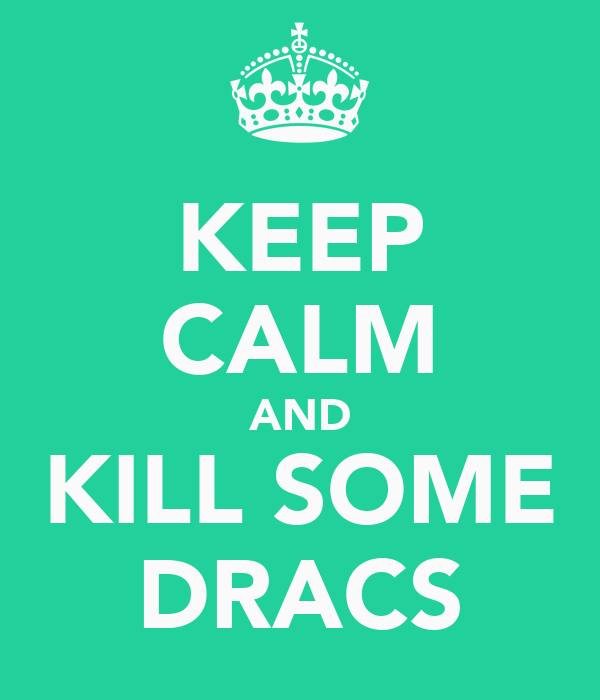 KEEP CALM AND KILL SOME DRACS