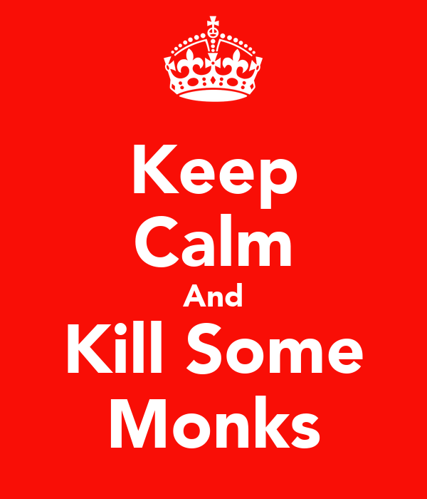 Keep Calm And Kill Some Monks