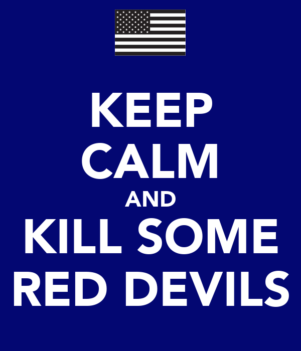 KEEP CALM AND KILL SOME RED DEVILS