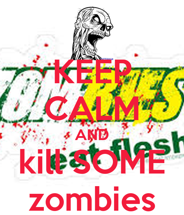KEEP CALM AND kill SOME zombies
