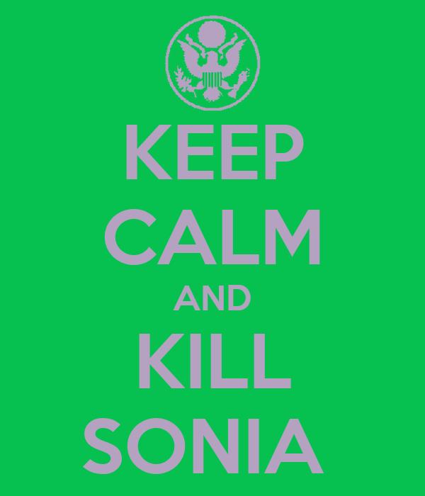 KEEP CALM AND KILL SONIA