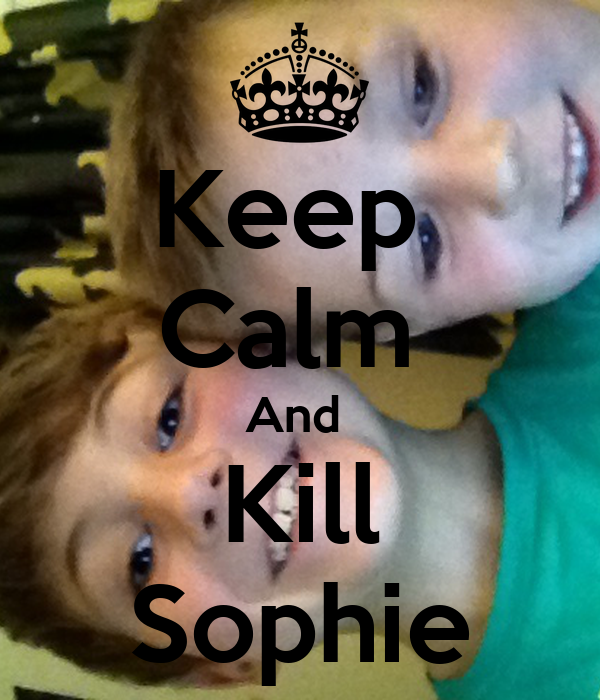 Keep  Calm  And  Kill Sophie