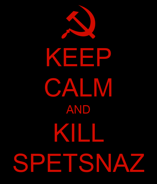 KEEP CALM AND KILL SPETSNAZ