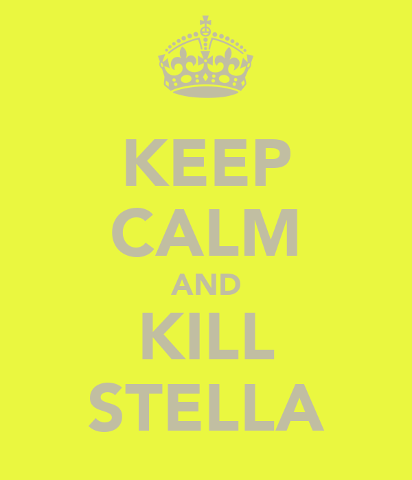 KEEP CALM AND KILL STELLA