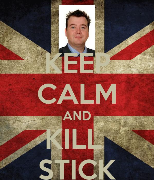 KEEP CALM AND KILL  STICK