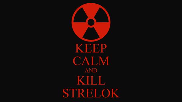 KEEP CALM AND KILL STRELOK