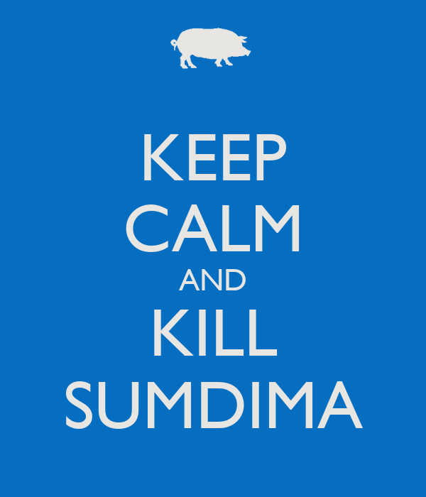 KEEP CALM AND KILL SUMDIMA