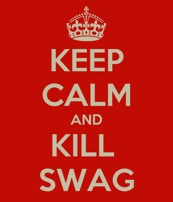 KEEP CALM AND KILL  SWAG