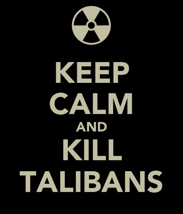 KEEP CALM AND KILL TALIBANS