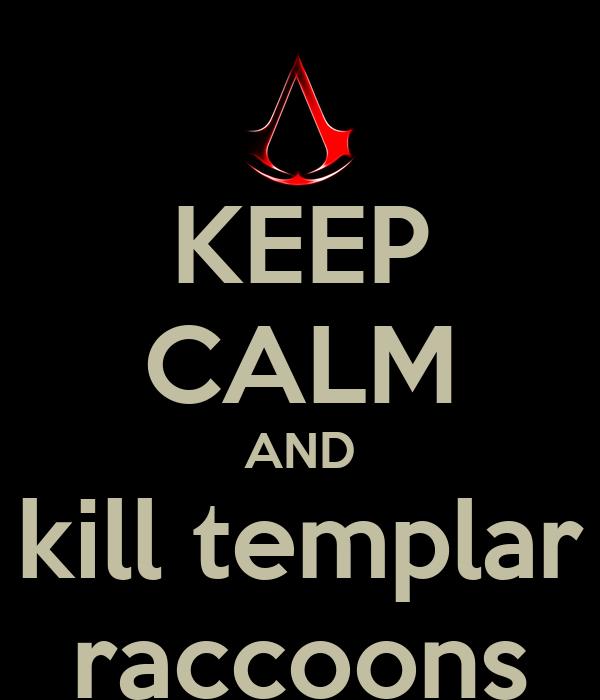 KEEP CALM AND kill templar raccoons
