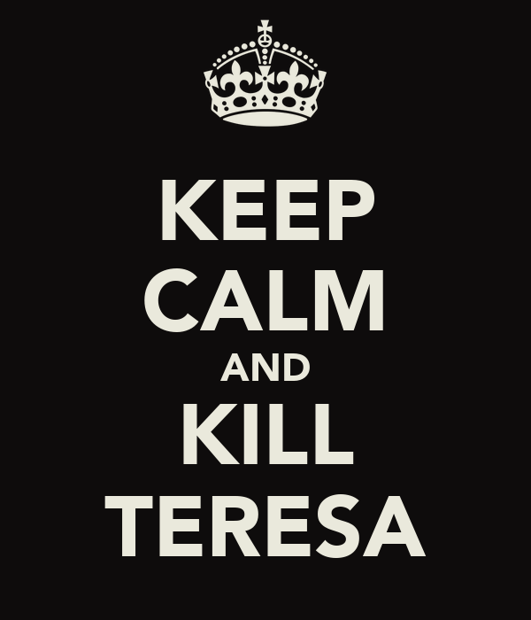 KEEP CALM AND KILL TERESA
