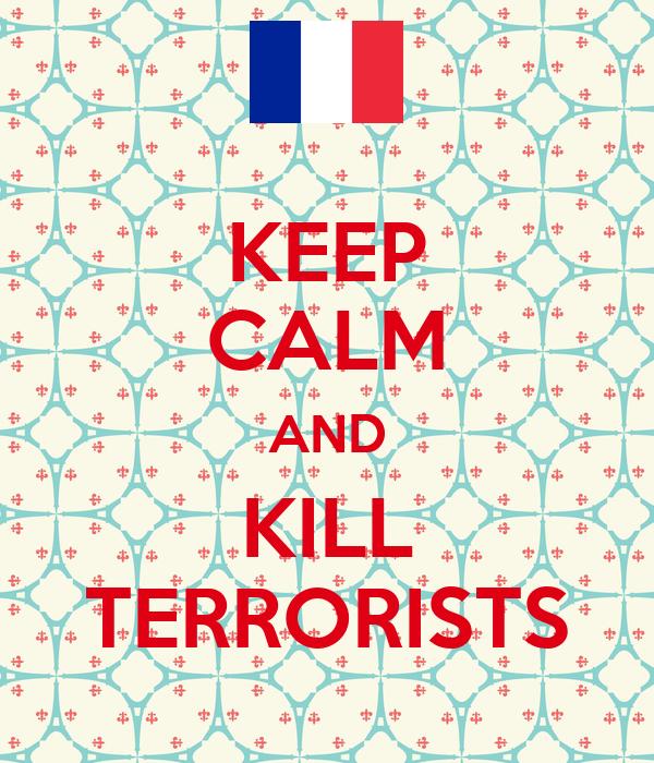 KEEP CALM AND KILL TERRORISTS