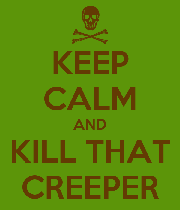 KEEP CALM AND KILL THAT CREEPER
