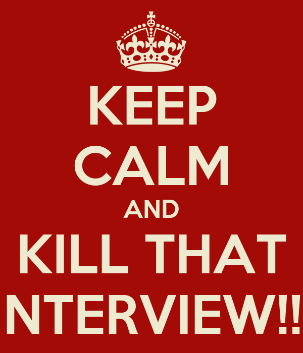 KEEP CALM AND KILL THAT INTERVIEW!!!