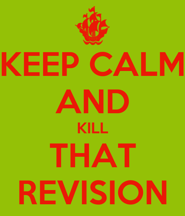 KEEP CALM AND KILL THAT REVISION