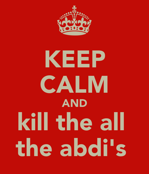 KEEP CALM AND kill the all  the abdi's