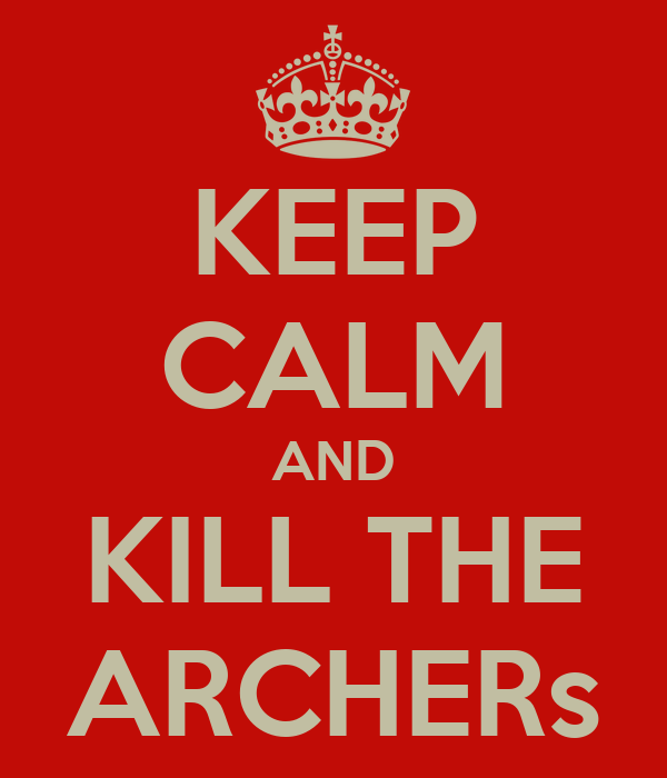 KEEP CALM AND KILL THE ARCHERs
