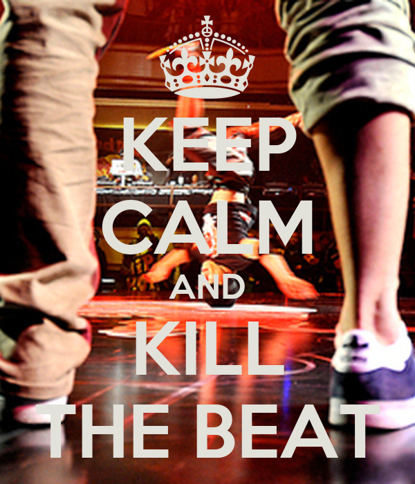 KEEP CALM AND KILL THE BEAT