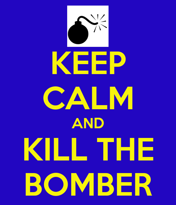 KEEP CALM AND KILL THE BOMBER
