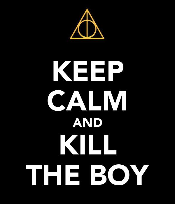 KEEP CALM AND KILL THE BOY