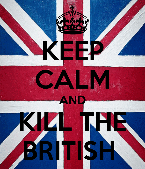 KEEP CALM AND KILL THE BRITISH