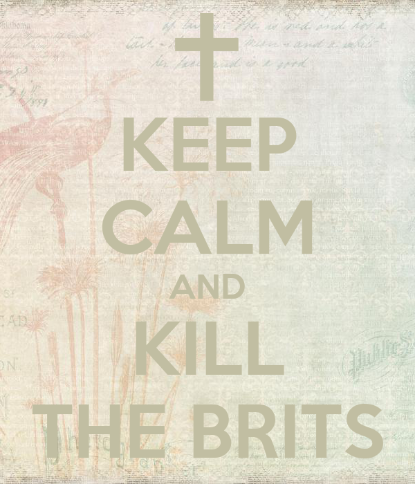 KEEP CALM AND KILL THE BRITS