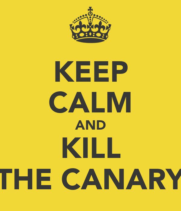 KEEP CALM AND KILL THE CANARY