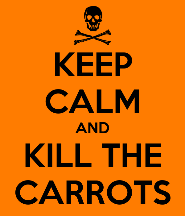 KEEP CALM AND KILL THE CARROTS