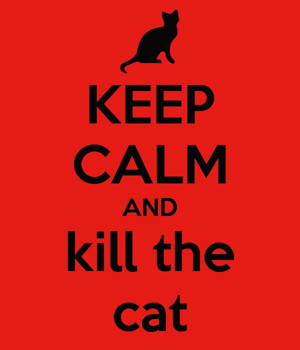 KEEP CALM AND kill the cat