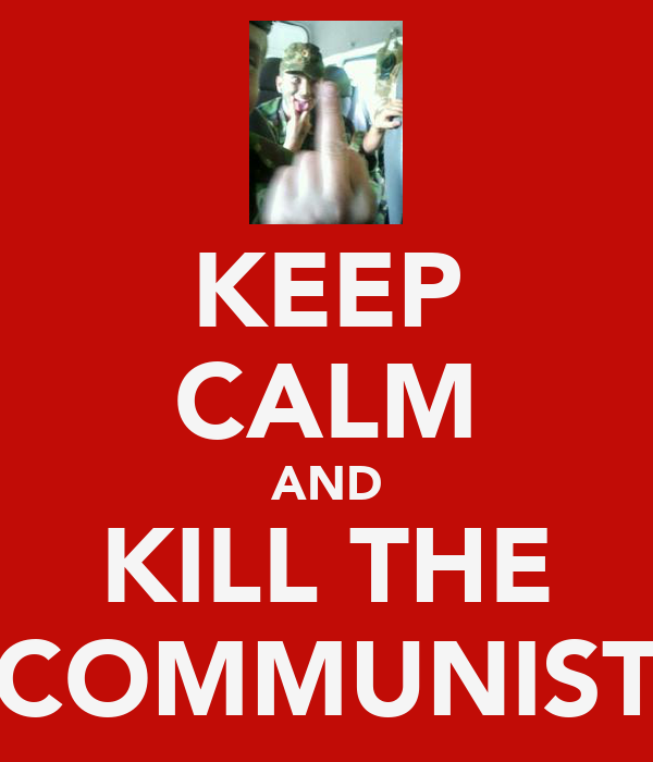 KEEP CALM AND KILL THE COMMUNIST