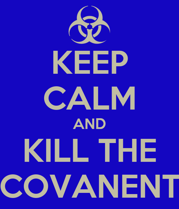 KEEP CALM AND KILL THE COVANENT