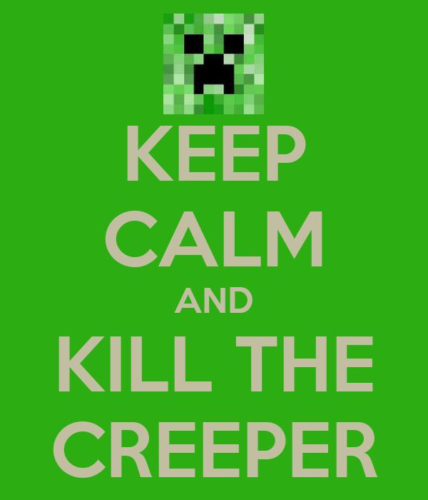 KEEP CALM AND KILL THE CREEPER
