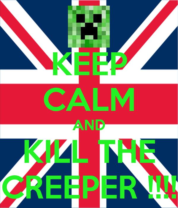 KEEP CALM AND KILL THE CREEPER !!!!