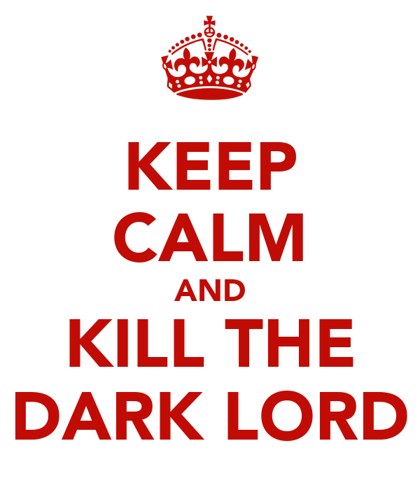 KEEP CALM AND KILL THE DARK LORD