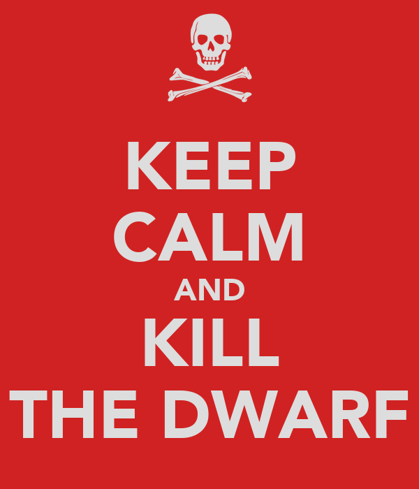 KEEP CALM AND KILL THE DWARF