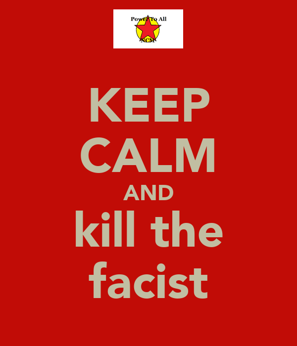 KEEP CALM AND kill the facist