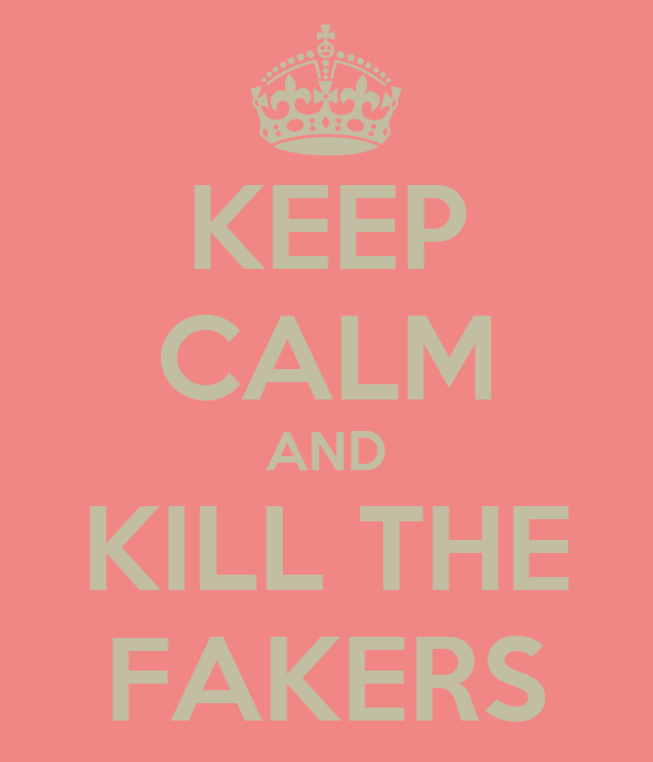 KEEP CALM AND KILL THE FAKERS
