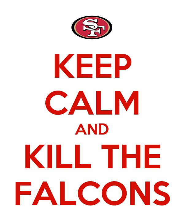 KEEP CALM AND KILL THE FALCONS