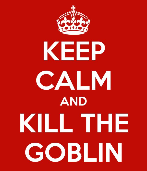 KEEP CALM AND KILL THE GOBLIN