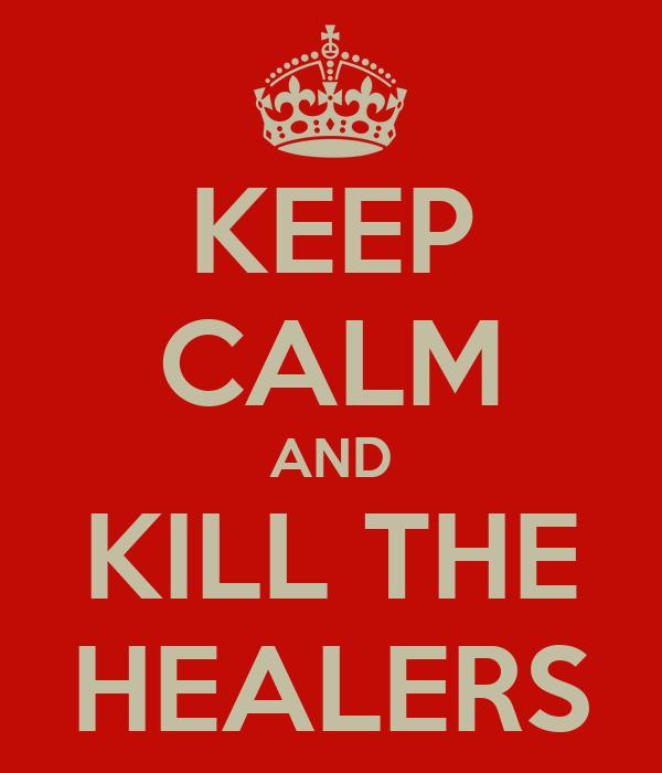 KEEP CALM AND KILL THE HEALERS