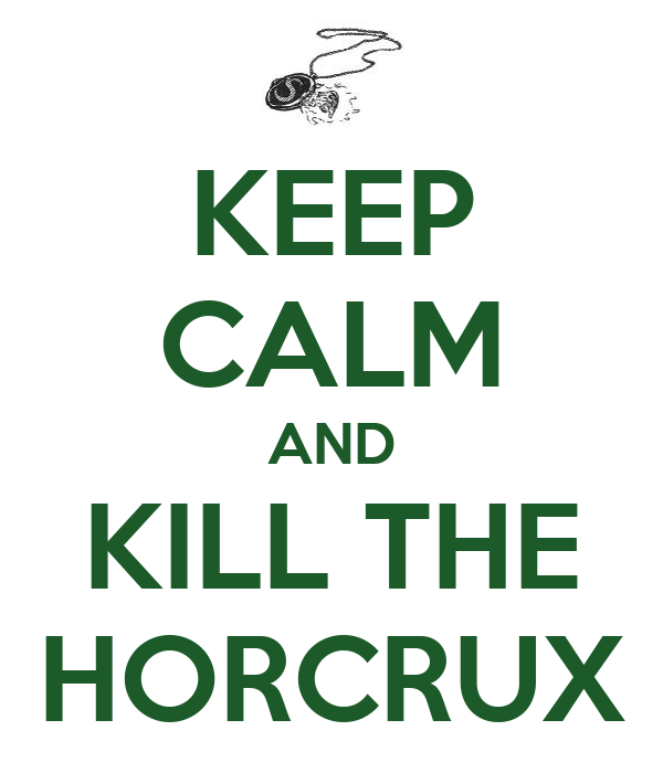 KEEP CALM AND KILL THE HORCRUX