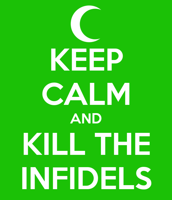 KEEP CALM AND KILL THE INFIDELS