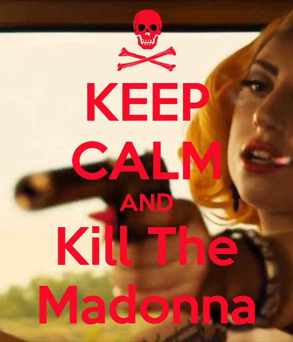 KEEP CALM AND Kill The Madonna
